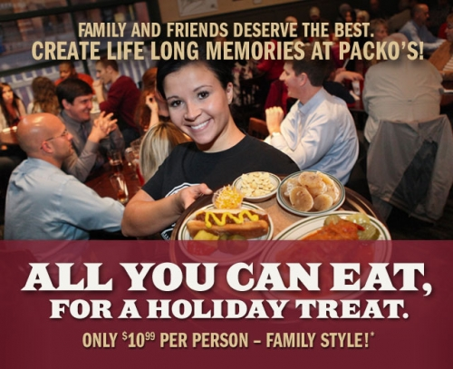Family and Friends deserve the best. Create life long memories at Packo's!  All you can eat, for a Holiday Treat. Only $10.99 per person - Family Style